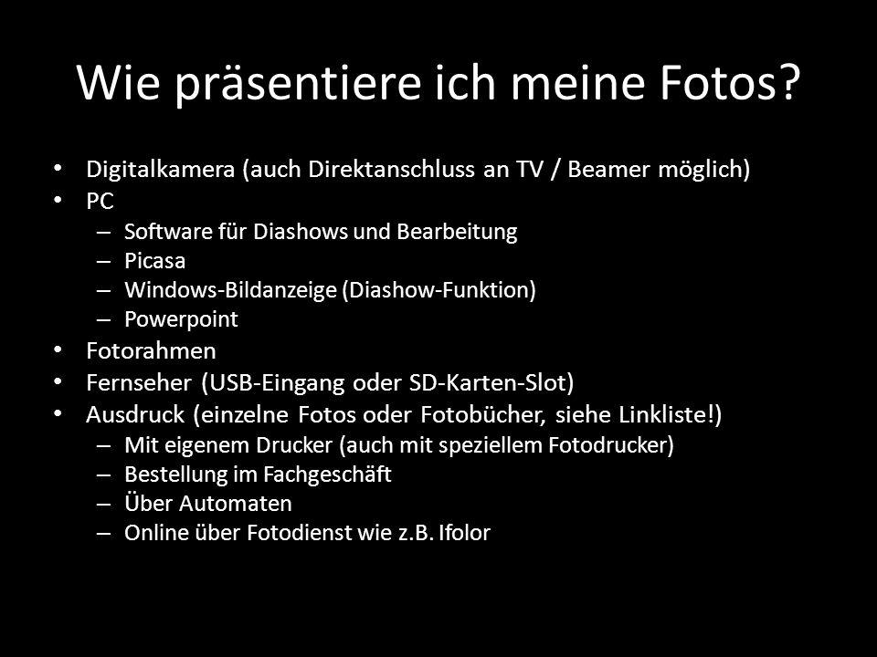 Wie präsentiere ich meine Fotos? Digitalkamera (auch Direktanschluss an TV / Beamer möglich) PC – Software für Diashows und Bearbeitung – Picasa – Win