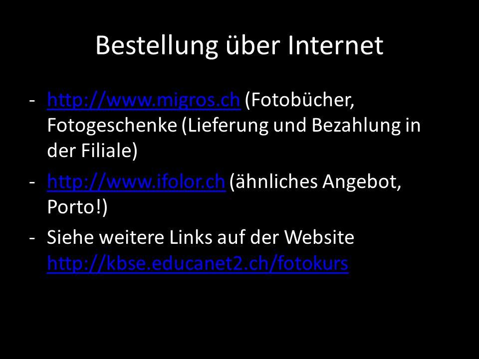 Bestellung über Internet -http://www.migros.ch (Fotobücher, Fotogeschenke (Lieferung und Bezahlung in der Filiale)http://www.migros.ch -http://www.ifo