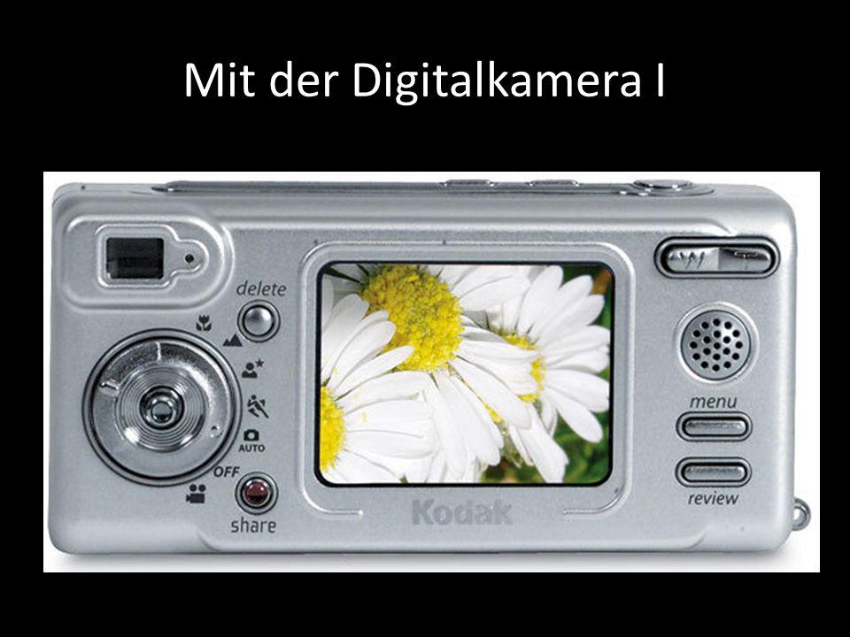 Mit der Digitalkamera I