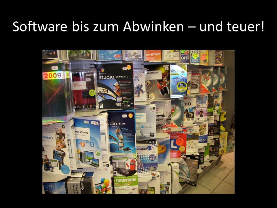 Software bis zum Abwinken – und teuer!