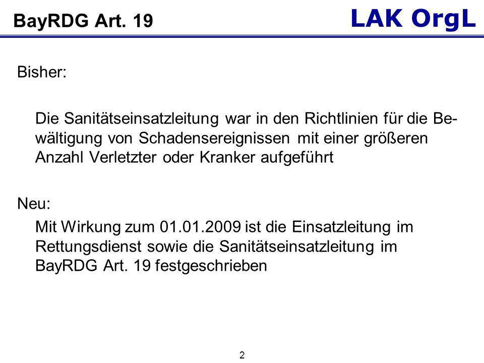 LAK OrgL 2 BayRDG Art. 19 Bisher: Die Sanitätseinsatzleitung war in den Richtlinien für die Be- wältigung von Schadensereignissen mit einer größeren A