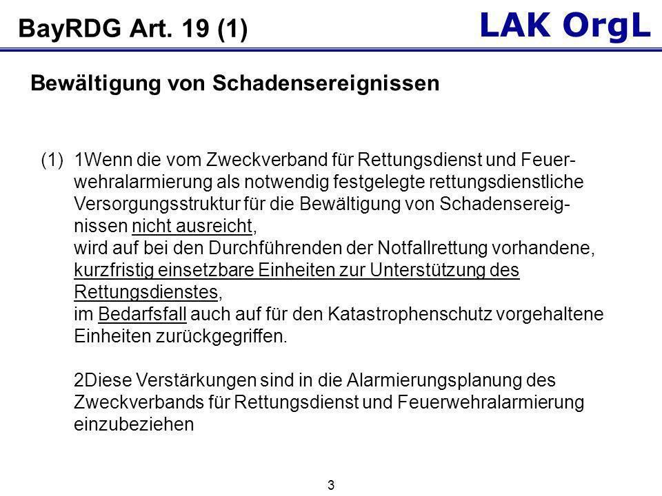 LAK OrgL 3 BayRDG Art. 19 (1) (1)1Wenn die vom Zweckverband für Rettungsdienst und Feuer- wehralarmierung als notwendig festgelegte rettungsdienstlich