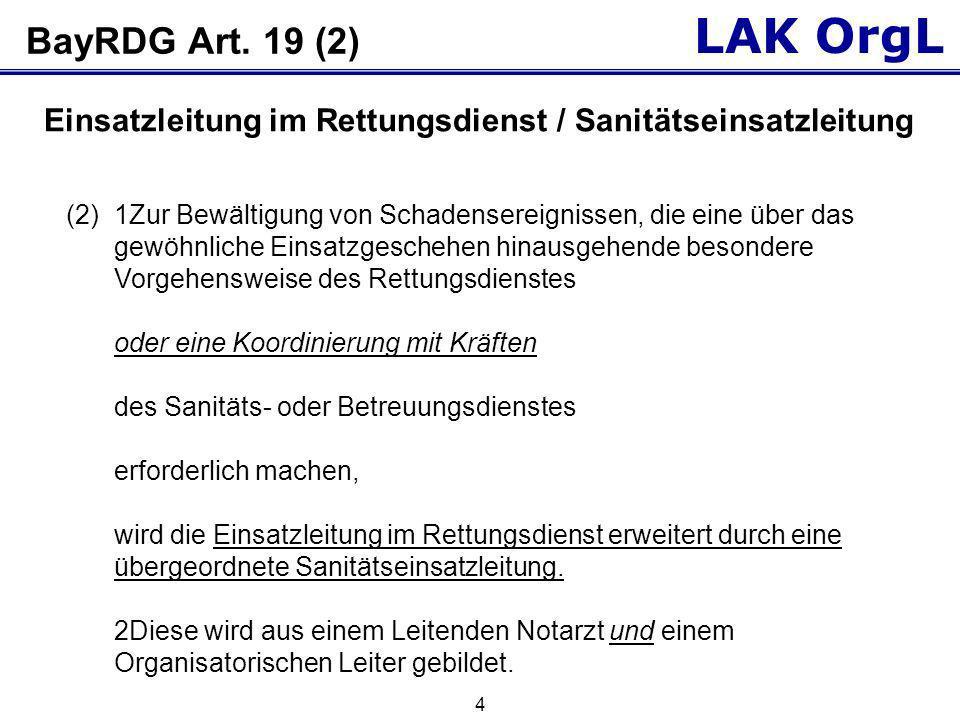 LAK OrgL 4 BayRDG Art. 19 (2) (2)1Zur Bewältigung von Schadensereignissen, die eine über das gewöhnliche Einsatzgeschehen hinausgehende besondere Vorg
