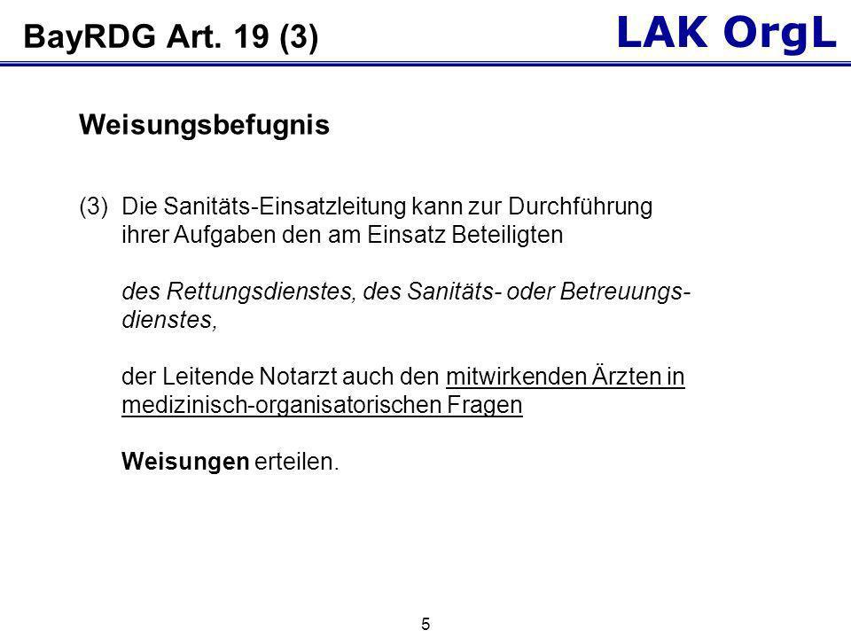 LAK OrgL 5 BayRDG Art. 19 (3) (3)Die Sanitäts-Einsatzleitung kann zur Durchführung ihrer Aufgaben den am Einsatz Beteiligten des Rettungsdienstes, des