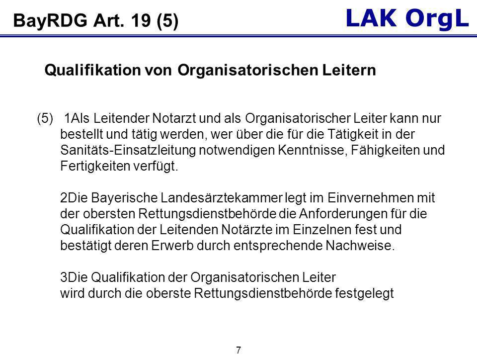 LAK OrgL 7 BayRDG Art. 19 (5) (5) 1Als Leitender Notarzt und als Organisatorischer Leiter kann nur bestellt und tätig werden, wer über die für die Tät