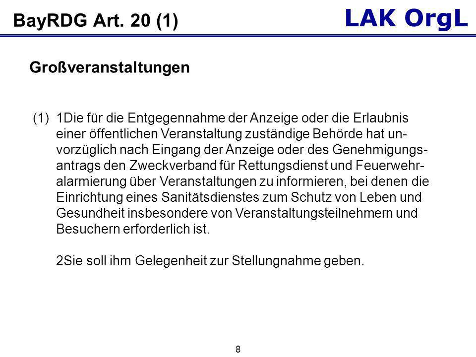 LAK OrgL 8 BayRDG Art. 20 (1) (1)1Die für die Entgegennahme der Anzeige oder die Erlaubnis einer öffentlichen Veranstaltung zuständige Behörde hat un-