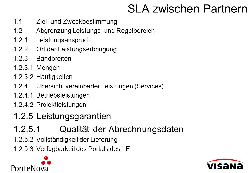 SLA zwischen Partnern 1.1Ziel- und Zweckbestimmung 1.2Abgrenzung Leistungs- und Regelbereich 1.2.1Leistungsanspruch 1.2.2Ort der Leistungserbringung 1