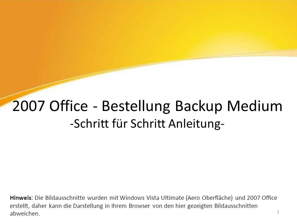 2007 Office - Bestellung Backup Medium -Schritt für Schritt Anleitung- Hinweis: Die Bildausschnitte wurden mit Windows Vista Ultimate (Aero Oberfläche) und 2007 Office erstellt, daher kann die Darstellung in Ihrem Browser von den hier gezeigten Bildausschnitten abweichen.