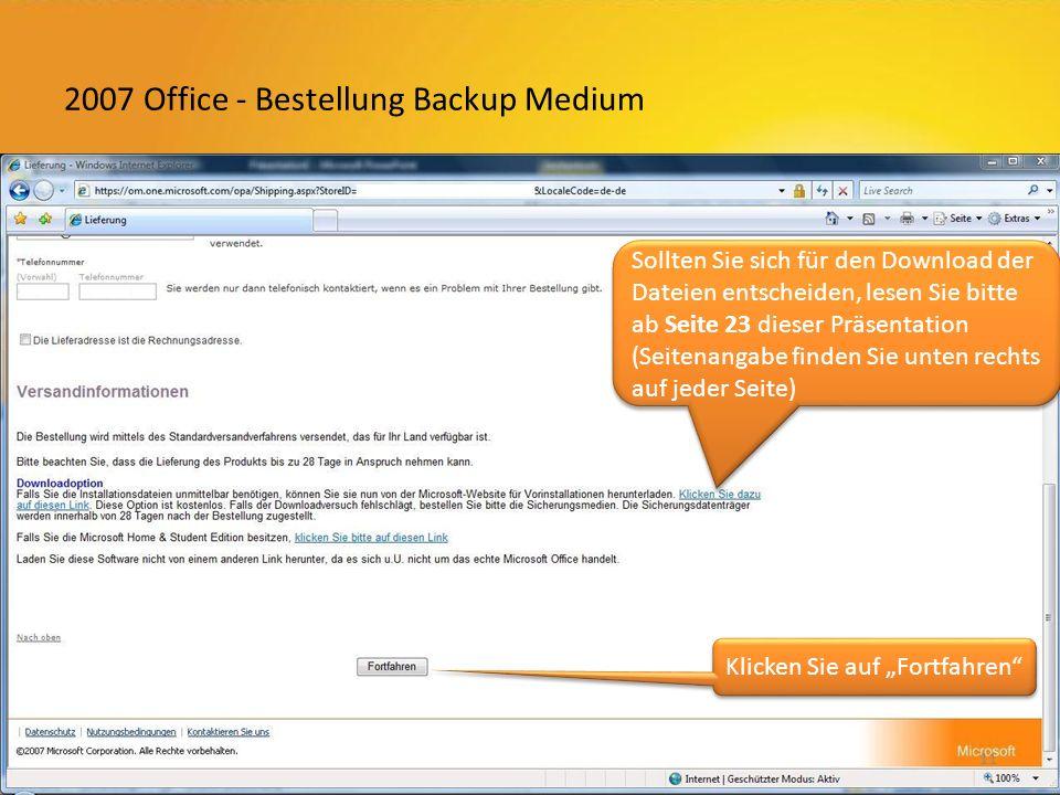 2007 Office - Bestellung Backup Medium Sollten Sie sich für den Download der Dateien entscheiden, lesen Sie bitte ab Seite 23 dieser Präsentation (Seitenangabe finden Sie unten rechts auf jeder Seite) Klicken Sie auf Fortfahren 11