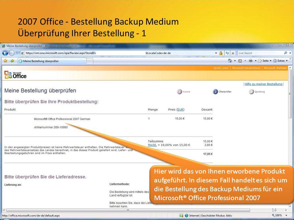 2007 Office - Bestellung Backup Medium Überprüfung Ihrer Bestellung - 1 14 Hier wird das von Ihnen erworbene Produkt aufgeführt.