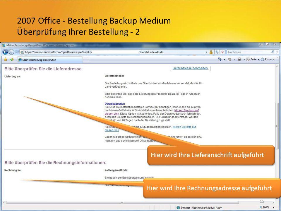 2007 Office - Bestellung Backup Medium Überprüfung Ihrer Bestellung - 2 15 Hier wird Ihre Lieferanschrift aufgeführt Hier wird Ihre Rechnungsadresse aufgeführt