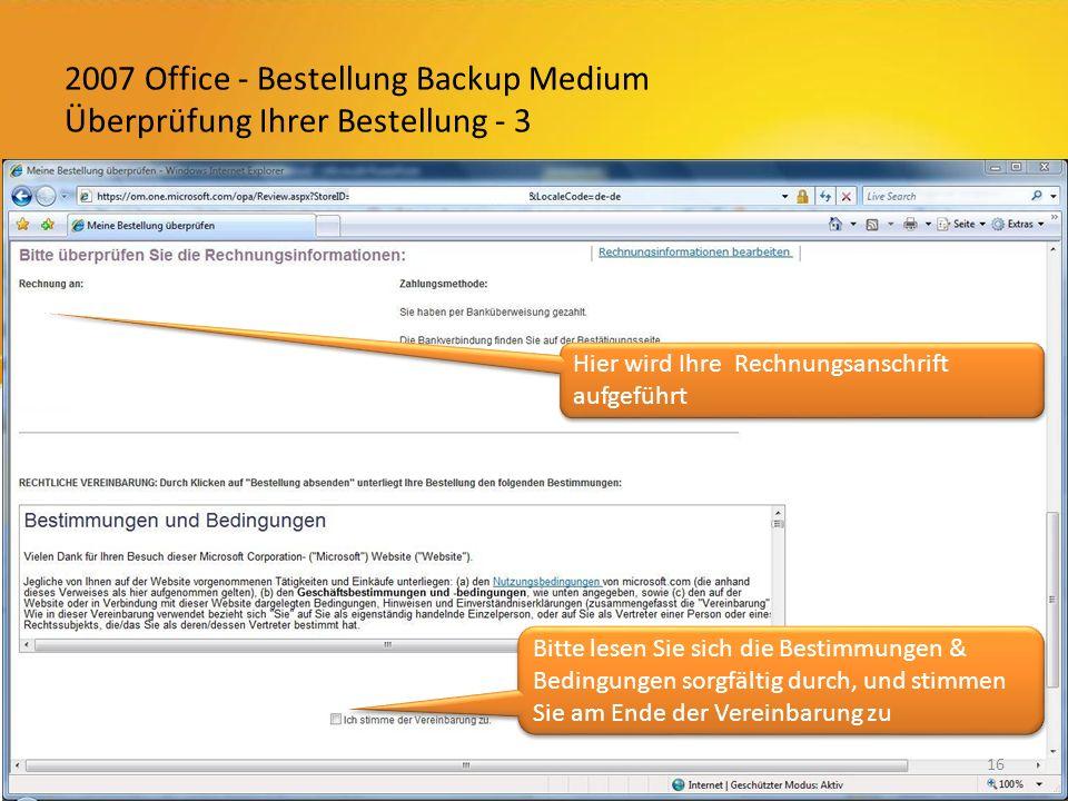 2007 Office - Bestellung Backup Medium Überprüfung Ihrer Bestellung - 3 16 Hier wird Ihre Rechnungsanschrift aufgeführt Bitte lesen Sie sich die Bestimmungen & Bedingungen sorgfältig durch, und stimmen Sie am Ende der Vereinbarung zu