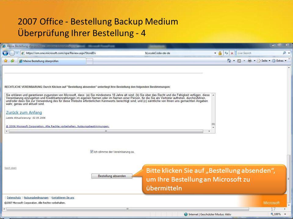 2007 Office - Bestellung Backup Medium Überprüfung Ihrer Bestellung - 4 17 Bitte klicken Sie auf Bestellung absenden, um Ihre Bestellung an Microsoft zu übermitteln