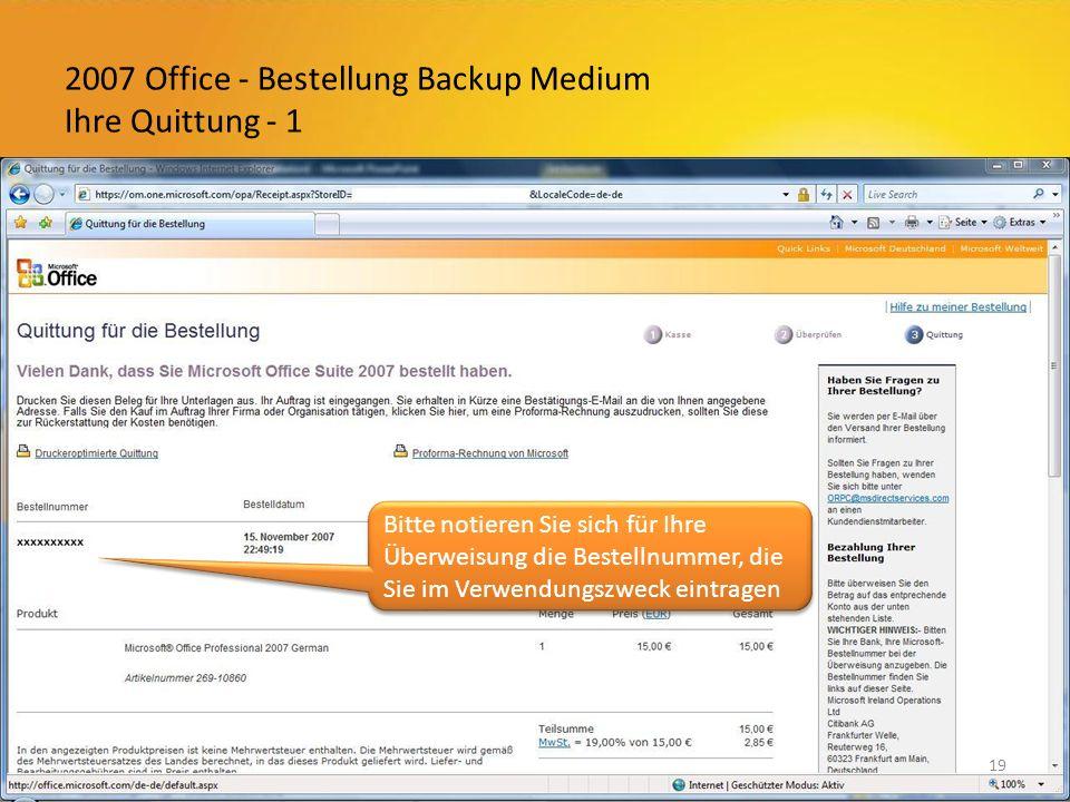 2007 Office - Bestellung Backup Medium Ihre Quittung - 1 19 Bitte notieren Sie sich für Ihre Überweisung die Bestellnummer, die Sie im Verwendungszweck eintragen