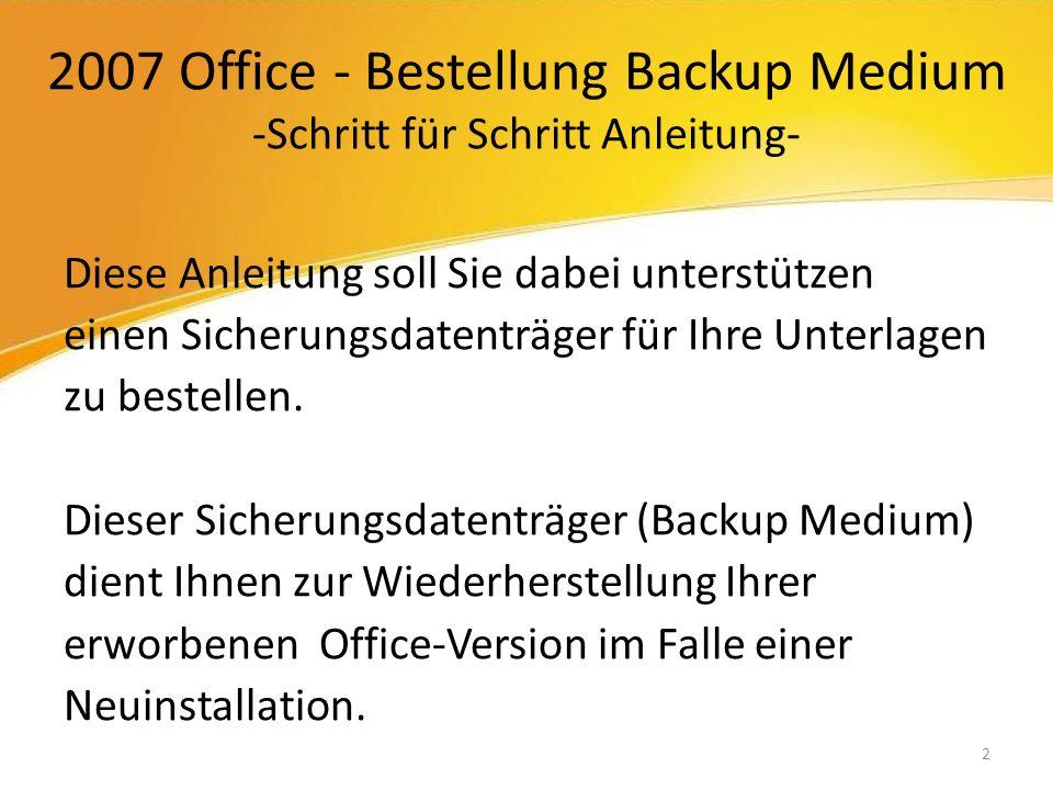 2007 Office - Bestellung Backup Medium -Schritt für Schritt Anleitung- Diese Anleitung soll Sie dabei unterstützen einen Sicherungsdatenträger für Ihre Unterlagen zu bestellen.