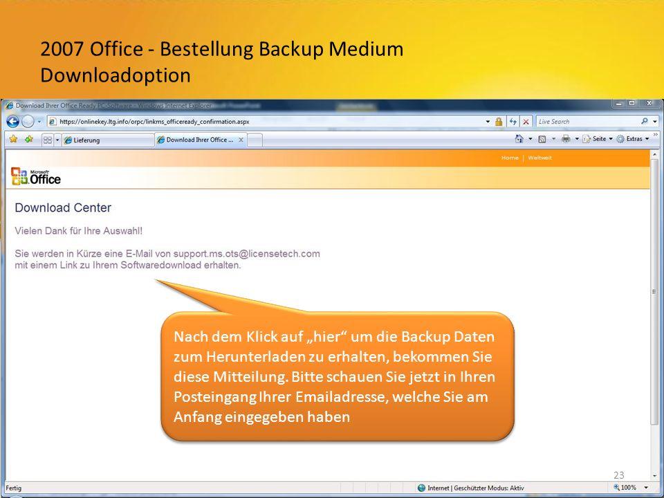 2007 Office - Bestellung Backup Medium Downloadoption 23 Nach dem Klick auf hier um die Backup Daten zum Herunterladen zu erhalten, bekommen Sie diese Mitteilung.