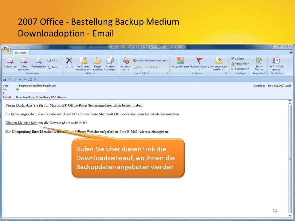 2007 Office - Bestellung Backup Medium Downloadoption - Email 24 Rufen Sie über diesen Link die Downloadseite auf, wo Ihnen die Backupdaten angeboten werden