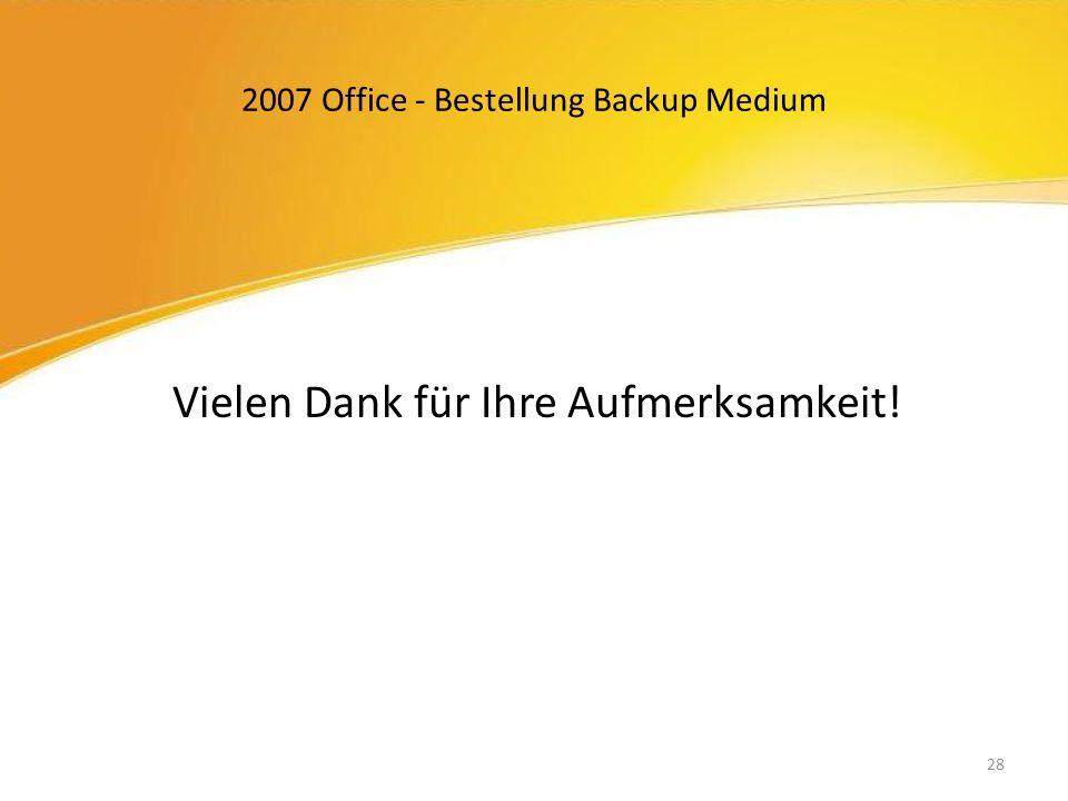 2007 Office - Bestellung Backup Medium Vielen Dank für Ihre Aufmerksamkeit! 28
