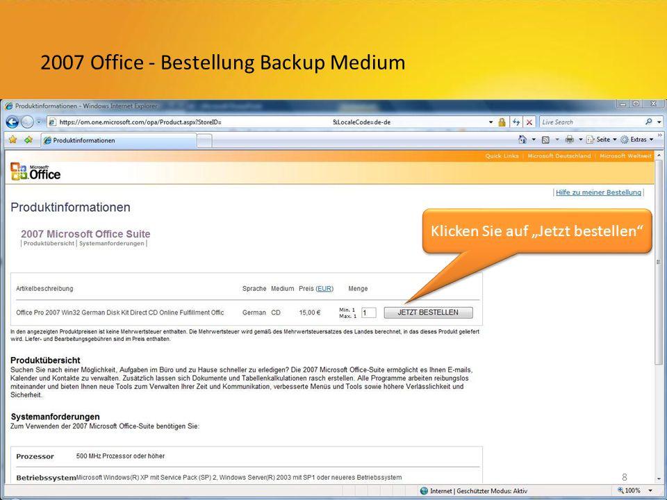 2007 Office - Bestellung Backup Medium Klicken Sie auf Jetzt bestellen 8