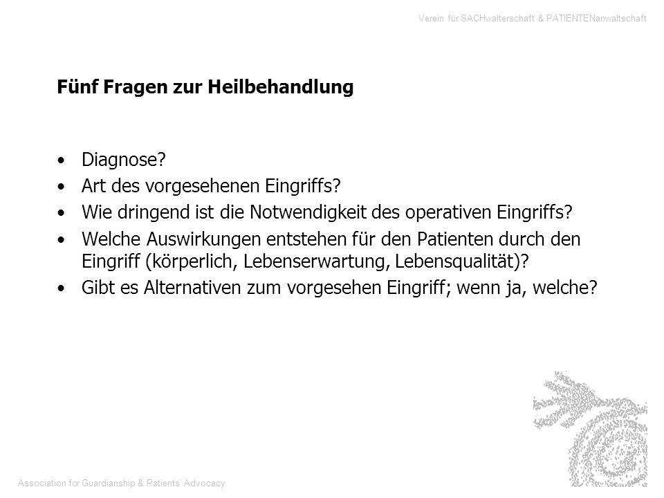 Association for Guardianship & Patients Advocacy Verein für SACHwalterschaft & PATIENTENanwaltschaft Fünf Fragen zur Heilbehandlung Diagnose? Art des