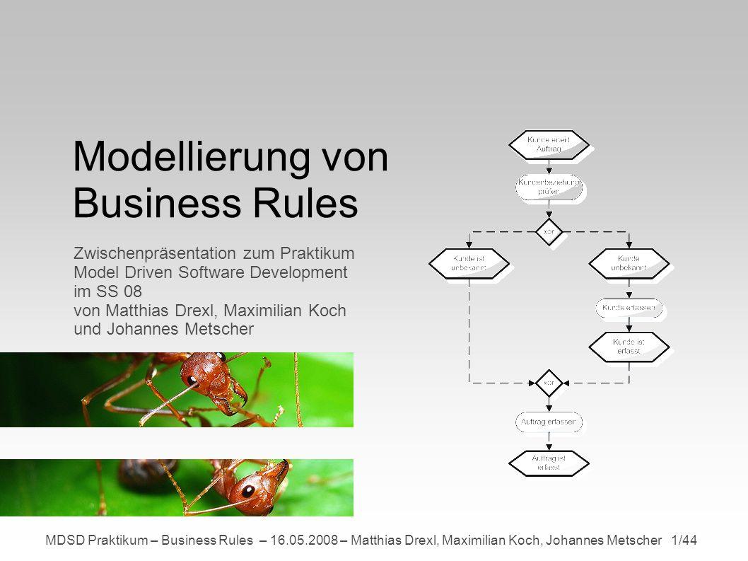 MDSD Praktikum – Business Rules – 16.05.2008 – Matthias Drexl, Maximilian Koch, Johannes Metscher 22/44 Meta Modell Modellierung der ConditionalDecisionNode Abstrakter Syntax Neue Knotenklassen