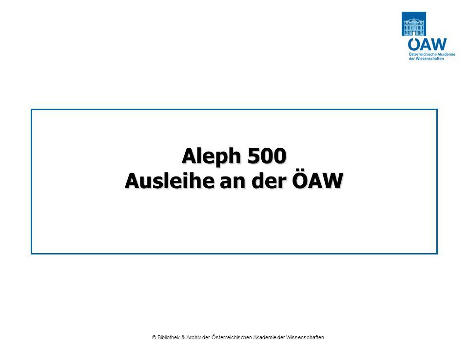 © Bibliothek & Archiv der Österreichischen Akademie der Wissenschaften Aleph 500 Ausleihe an der ÖAW Aleph 500 Ausleihe an der ÖAW Österreichische Aka