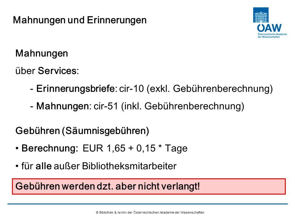 Mahnungen und Erinnerungen © Bibliothek & Archiv der Österreichischen Akademie der Wissenschaften Mahnungen über Services: - Erinnerungsbriefe: cir-10