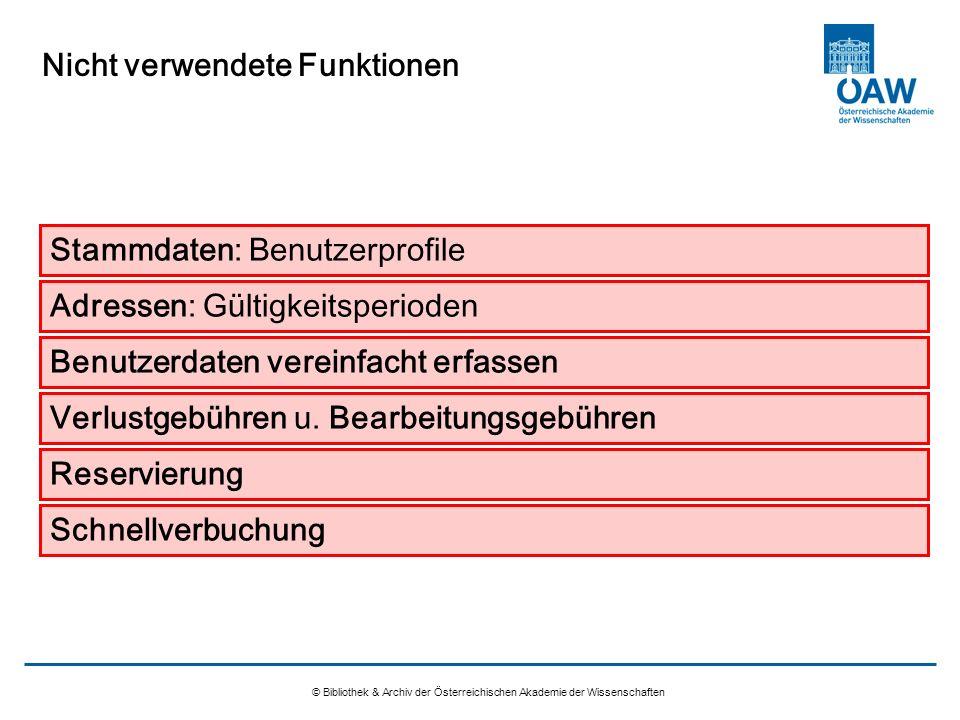 Nicht verwendete Funktionen © Bibliothek & Archiv der Österreichischen Akademie der Wissenschaften Adressen: Gültigkeitsperioden Stammdaten: Benutzerp