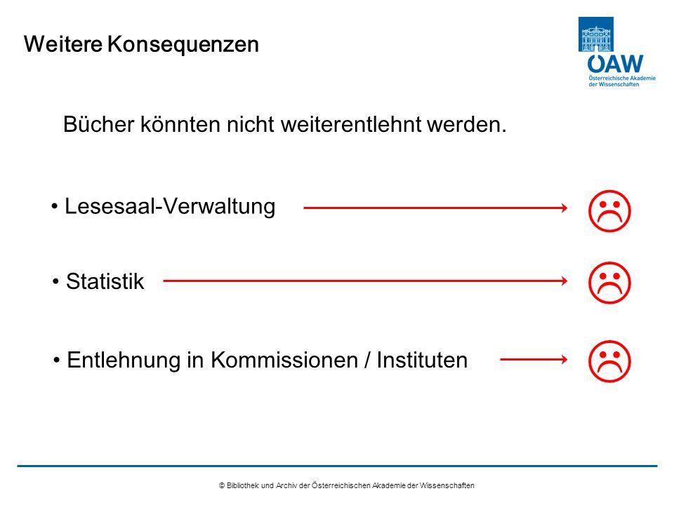 © Bibliothek und Archiv der Österreichischen Akademie der Wissenschaften Weitere Konsequenzen Lesesaal-Verwaltung Statistik Entlehnung in Kommissionen