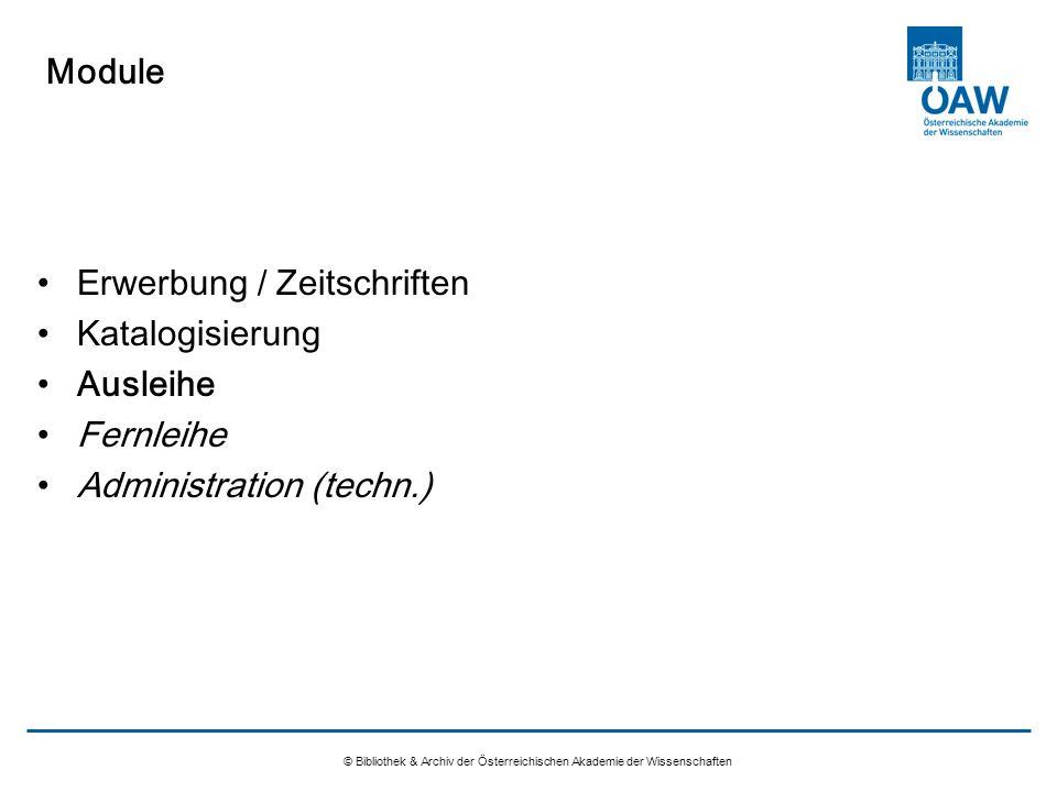 Module © Bibliothek & Archiv der Österreichischen Akademie der Wissenschaften Erwerbung / Zeitschriften Katalogisierung Ausleihe Fernleihe Administrat