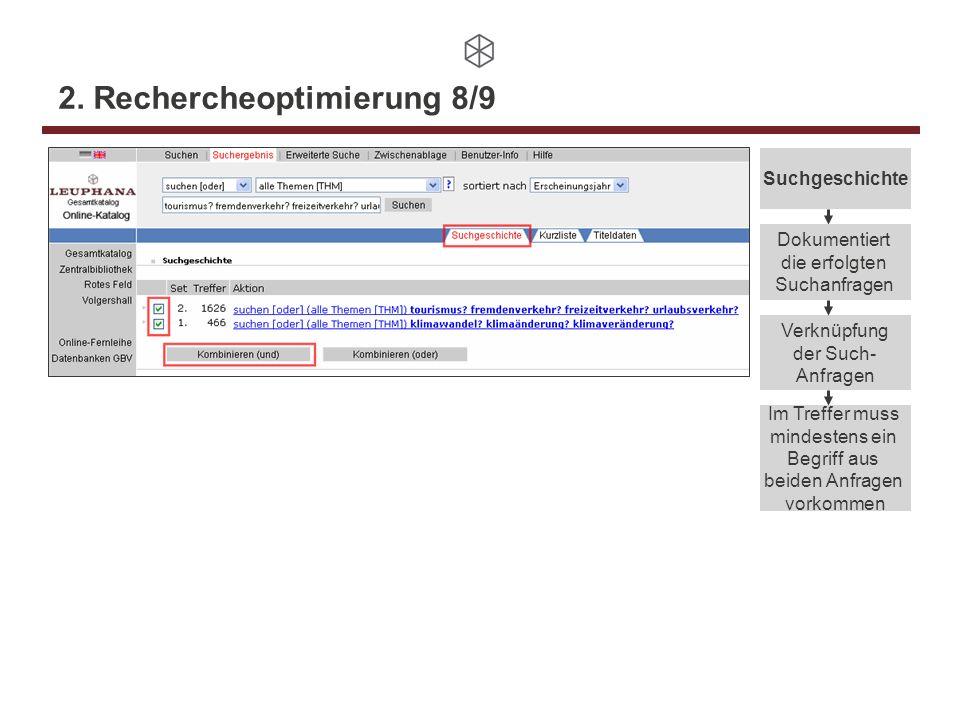 2. Rechercheoptimierung 8/9 Verknüpfung der Such- Anfragen Suchgeschichte Dokumentiert die erfolgten Suchanfragen Im Treffer muss mindestens ein Begri