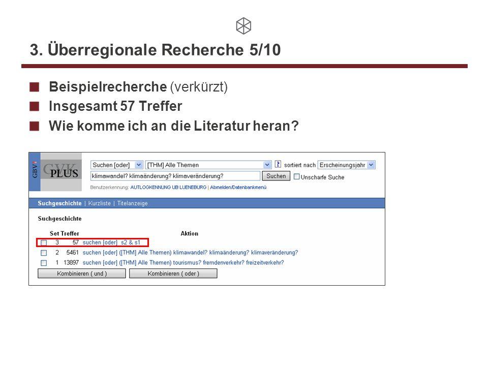 3. Überregionale Recherche 5/10 Beispielrecherche (verkürzt) Insgesamt 57 Treffer Wie komme ich an die Literatur heran?