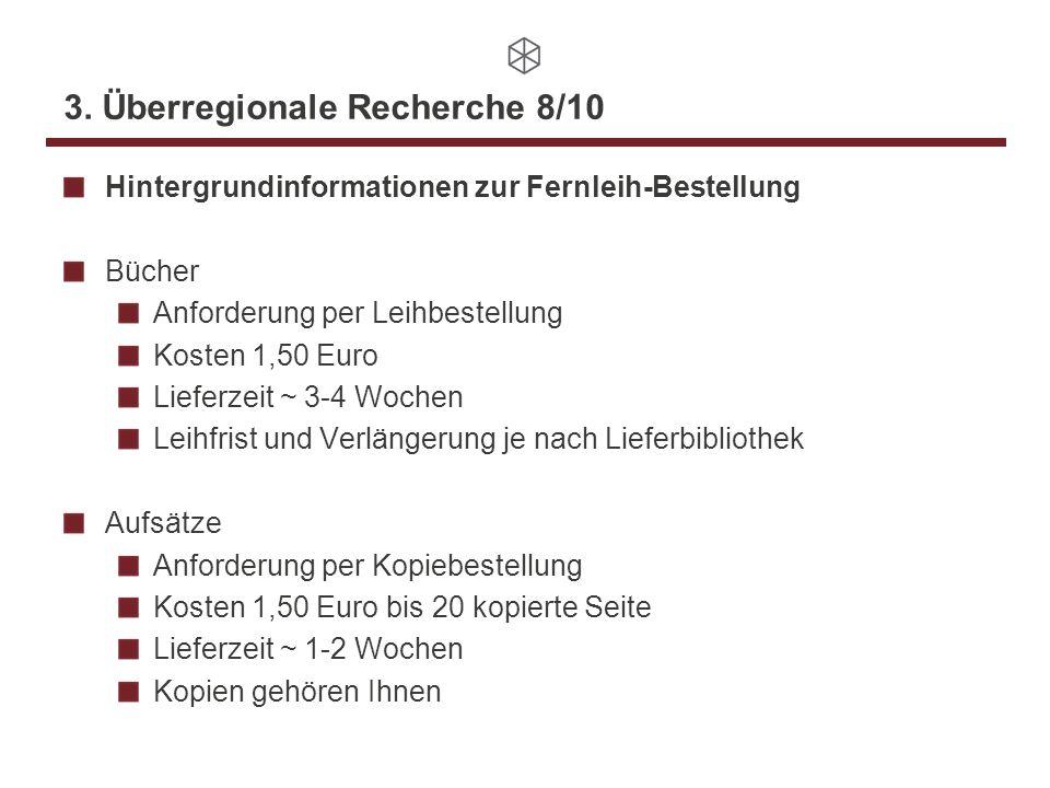 3. Überregionale Recherche 8/10 Hintergrundinformationen zur Fernleih-Bestellung Bücher Anforderung per Leihbestellung Kosten 1,50 Euro Lieferzeit ~ 3
