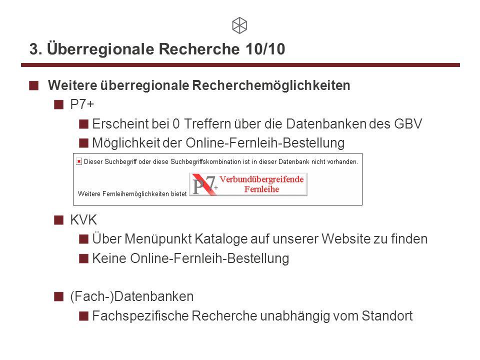 3. Überregionale Recherche 10/10 Weitere überregionale Recherchemöglichkeiten P7+ Erscheint bei 0 Treffern über die Datenbanken des GBV Möglichkeit de