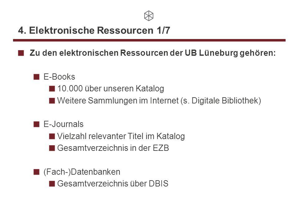4. Elektronische Ressourcen 1/7 Zu den elektronischen Ressourcen der UB Lüneburg gehören: E-Books 10.000 über unseren Katalog Weitere Sammlungen im In