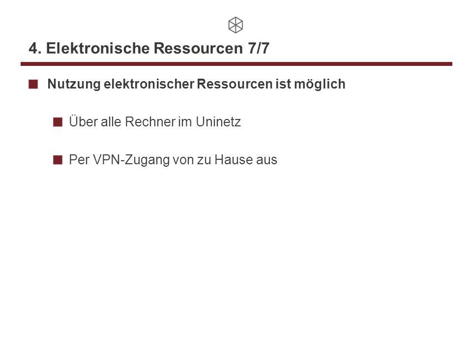4. Elektronische Ressourcen 7/7 Nutzung elektronischer Ressourcen ist möglich Über alle Rechner im Uninetz Per VPN-Zugang von zu Hause aus
