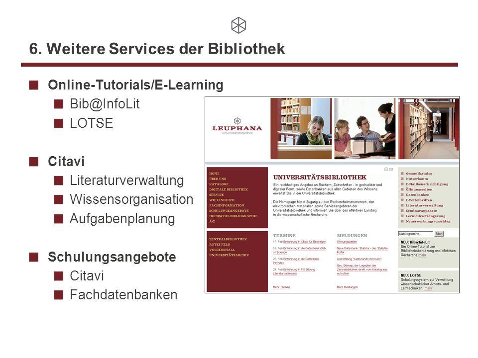 6. Weitere Services der Bibliothek Online-Tutorials/E-Learning Bib@InfoLit LOTSE Citavi Literaturverwaltung Wissensorganisation Aufgabenplanung Schulu
