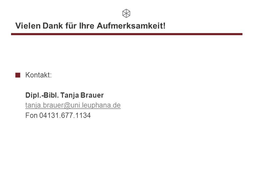 Vielen Dank für Ihre Aufmerksamkeit! Kontakt: Dipl.-Bibl. Tanja Brauer tanja.brauer@uni.leuphana.de Fon 04131.677.1134