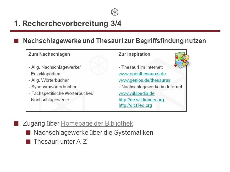 1. Recherchevorbereitung 3/4 Nachschlagewerke und Thesauri zur Begriffsfindung nutzen Zugang über Homepage der BibliothekHomepage der Bibliothek Nachs
