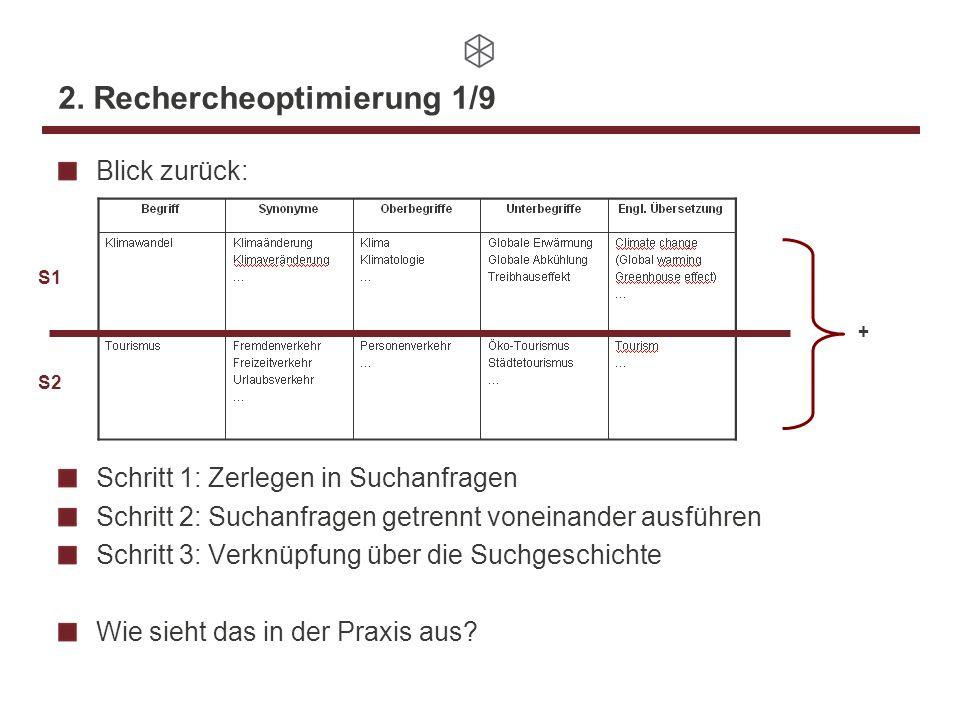 2. Rechercheoptimierung 1/9 Blick zurück: Schritt 1: Zerlegen in Suchanfragen Schritt 2: Suchanfragen getrennt voneinander ausführen Schritt 3: Verknü