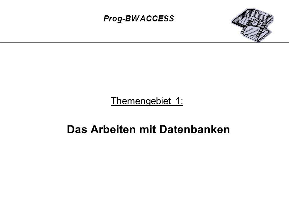 Themengebiet 1: Das Arbeiten mit Datenbanken Prog-BW ACCESS