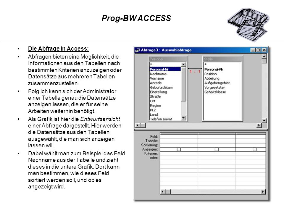 Die Abfrage in Access: Abfragen bieten eine Möglichkeit, die Informationen aus den Tabellen nach bestimmten Kriterien anzuzeigen oder Datensätze aus m