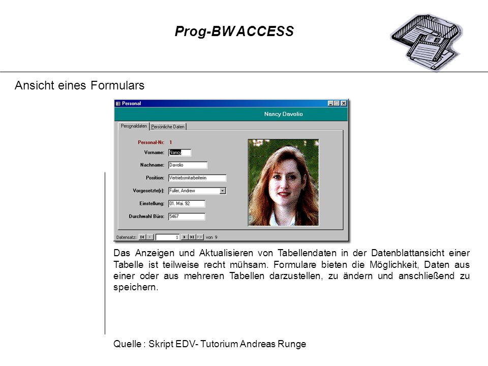 Ansicht eines Formulars Das Anzeigen und Aktualisieren von Tabellendaten in der Datenblattansicht einer Tabelle ist teilweise recht mühsam. Formulare