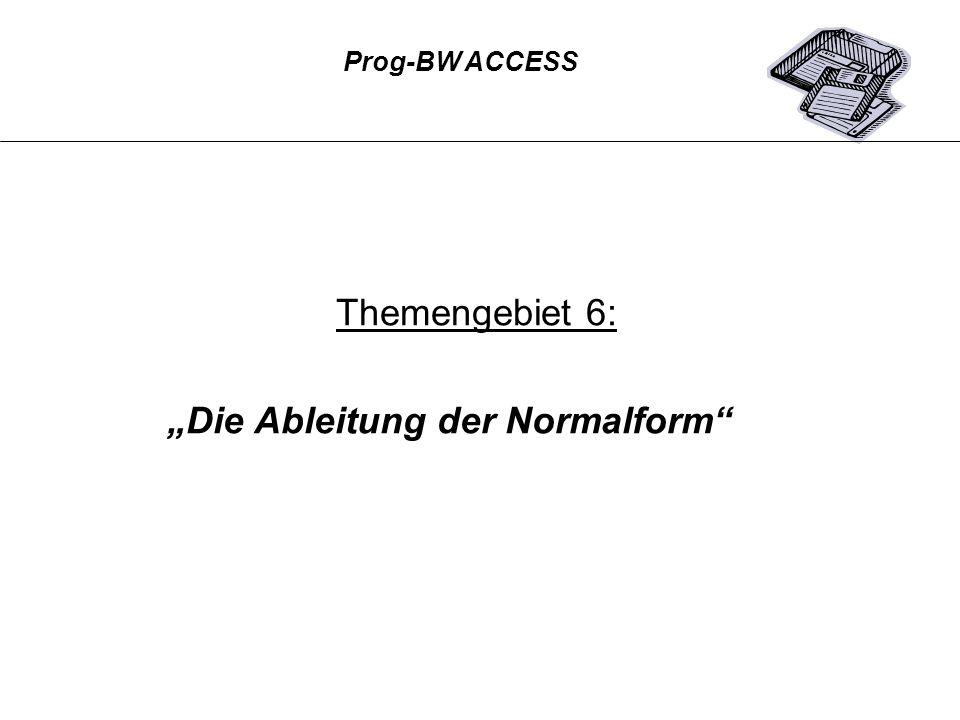 Themengebiet 6: Die Ableitung der Normalform Prog-BW ACCESS