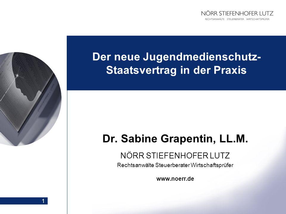1 Der neue Jugendmedienschutz- Staatsvertrag in der Praxis Dr. Sabine Grapentin, LL.M. NÖRR STIEFENHOFER LUTZ Rechtsanwälte Steuerberater Wirtschaftsp
