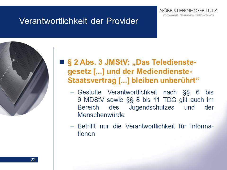 22 Verantwortlichkeit der Provider § 2 Abs. 3 JMStV: Das Teledienste- gesetz [...] und der Mediendienste- Staatsvertrag [...] bleiben unberührt –Gestu