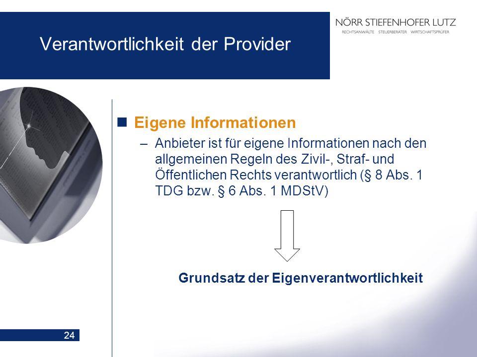 24 Verantwortlichkeit der Provider Eigene Informationen –Anbieter ist für eigene Informationen nach den allgemeinen Regeln des Zivil-, Straf- und Öffe