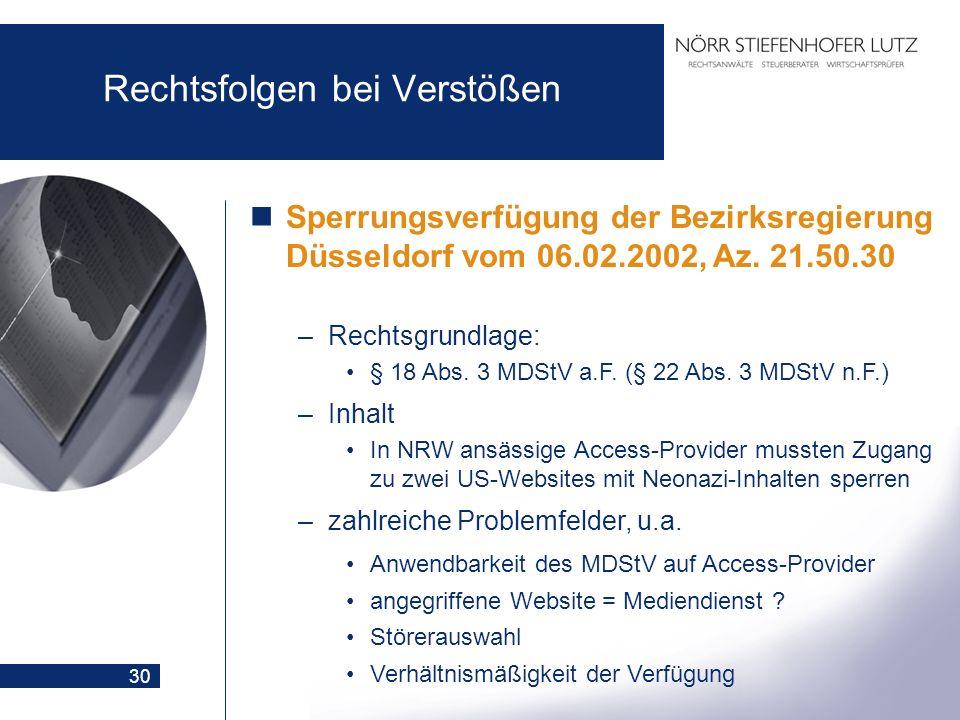 30 Rechtsfolgen bei Verstößen Sperrungsverfügung der Bezirksregierung Düsseldorf vom 06.02.2002, Az. 21.50.30 –Rechtsgrundlage: § 18 Abs. 3 MDStV a.F.