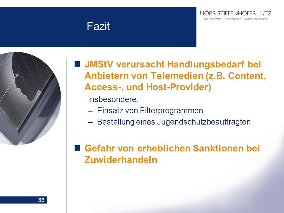 36 Fazit JMStV verursacht Handlungsbedarf bei Anbietern von Telemedien (z.B. Content, Access-, und Host-Provider) insbesondere: –Einsatz von Filterpro