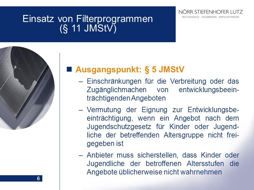 6 Einsatz von Filterprogrammen (§ 11 JMStV) Ausgangspunkt: § 5 JMStV –Einschränkungen für die Verbreitung oder das Zugänglichmachen von entwicklungsbe